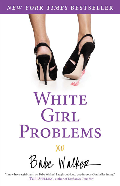WHITE GIRL PROBLEMS, by Babe Walker, a New York Times Bestselling Author
